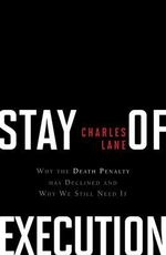 Stay of Execution : Saving the Death Penalty from Itself - Charles Lane