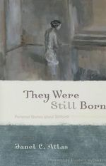 They Were Still Born : Personal Stories About Stillbirth