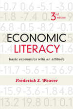 Economic Literacy : Basic Economics with an Attitude - Frederick S. Weaver
