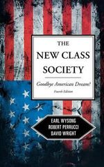 The New Class Society : Goodbye American Dream? - Earl Wysong