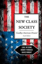 The New Class Society : Goodbye American Dream? - Robert Perrucci