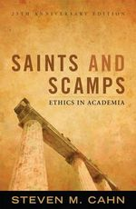 Saints and Scamps : Ethics in Academia - Steven M. Cahn