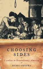 Choosing Sides : Loyalists in Revolutionary America - Ruma Chopra