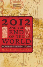 2012 and the End of the World : The Western Roots of the Maya Apocalypse - Matthew Restall