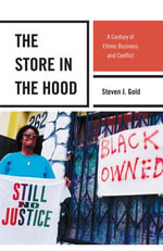 The Store in the Hood : A Century of Ethnic Business and Conflict - Steven J. Gold
