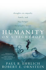 Humanity on a Tightrope : Thoughts on Empathy, Family, and Big Changes for a Viable Future - Paul Ehrlich