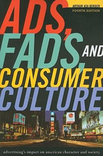 Ads, Fads, and Consumer Culture : Advertising's Impact on American Character and Society - Arthur Asa Berger