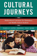 Cultural Journeys : Multicultural Literature for Elementary and Middle School Students - Pamela S. Gates
