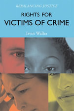 Rights for Victims of Crime : Rebalancing Justice - Irvin Waller
