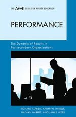 Performance : The Dynamic of Results in Postsecondary Organizations - Richard Alfred