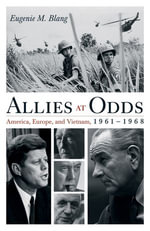 Allies at Odds : America, Europe, and Vietnam, 1961 1968 - Eugenie Blang