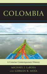 Colombia : A Concise Contemporary History - Michael J. LaRosa