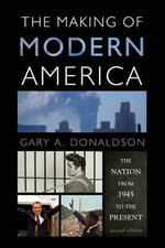 The Making of Modern America : The Nation from 1945 to the Present - Gary A. Donaldson