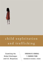 Child Exploitation and Trafficking : Examining the Global Challenges and U.S. Responses - Virginia M. Kendall