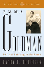 Emma Goldman : Political Thinking in the Streets - Kathy E. Ferguson