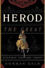 Herod the Great : Statesman, Visionary, Tyrant - Norman Gelb