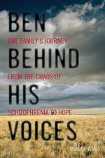Ben Behind His Voices : One Family's Journey from the Chaos of Schizophrenia to Hope - Randye Kaye