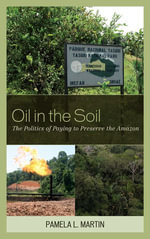 Oil in the Soil : The Politics of Paying to Preserve the Amazon - Pamela L. Martin