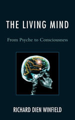 The Living Mind : From Psyche to Consciousness - Richard Dien Winfield