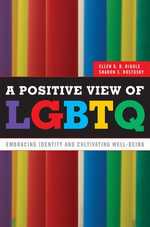 A Positive View of Lgbtq : Embracing Identity and Cultivating Well-Being - Ellen D. Riggle