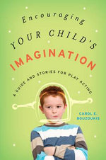 Encouraging Your Child's Imagination : A Guide and Stories for Play Acting - Carol E. Bouzoukis