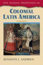 The Human Tradition in Colonial Latin America : The Founding of Melbourne and the Conquest of Aust...