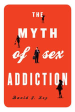 The Myth of Sex Addiction - David J. Ley