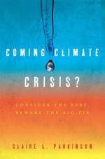 Coming Climate Crisis? : Consider the Past, Beware the Big Fix - Claire L. Parkinson