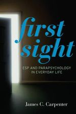 First Sight : ESP and Parapsychology in Everyday Life - James C. Carpenter