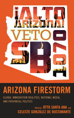 Arizona Firestorm : Global Immigration Realities, National Media, and Provincial Politics