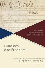 Pluralism and Freedom : Faith-Based Organizations in a Democratic Society - Stephen V. Monsma