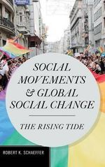 Social Movements and Global Social Change : The Rising Tide - Robert K. Schaeffer