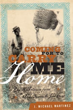 Coming for to Carry Me Home : Race in America from Abolitionism to Jim Crow - J. Michael Martinez