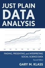 Just Plain Data Analysis : Finding, Presenting, and Interpreting Social Science Data - Gary M. Klass