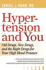Hypertension and You : Old Drugs, New Drugs, and the Right Drugs for Your High Blood Pressure - Samuel J Mann, M.D.