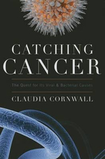 Catching Cancer : The Quest for its Viral and Bacterial Causes - Claudia Cornwall