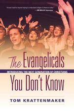 The Evangelicals You Don't Know : Introducing the Next Generation of Christians - Tom Krattenmaker