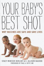 Your Baby's Best Shot : Why Vaccines are Safe and Save Lives - Stacy Mintzer Herlihy