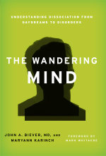 The Wandering Mind : Understanding Dissociation from Daydreams to Disorders - John A., M.D. Biever