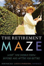 The Retirement Maze : What You Should Know Before and After You Retire - Rob Pascale