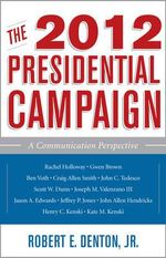 The 2012 Presidential Campaign : A Communication Perspective