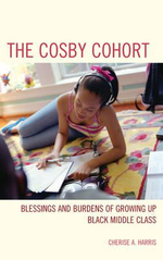The Cosby Cohort : Blessings and Burdens of Growing Up Black Middle Class - Cherise A. Harris