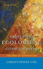 Developing Ecological Consciousness : The End of Separation - Christopher Uhl