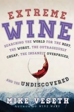 Extreme Wine : Searching the World for the Best, the Worst, the Outrageously Cheap, the Insanely Overpriced, and the Undiscovered - Mike Veseth