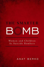 The Smarter Bomb : Women and Children as Suicide Bombers - Anat Berko