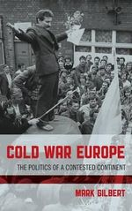 Cold War Europe : The Politics of a Contested Continent - Mark Gilbert