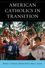 American Catholics in Transition : Persisting and Changing - William V. D'Antonio