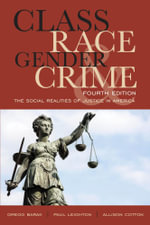 Class, Race, Gender, and Crime : The Social Realities of Justice in America - Gregg Barak