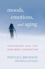 Moods, Emotions, and Aging : Hormones and the Mind-Body Connection - Phyllis Bronson