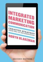 Integrated Marketing Communication : Creative Strategy from Idea to Implementation - Robyn Blakeman
